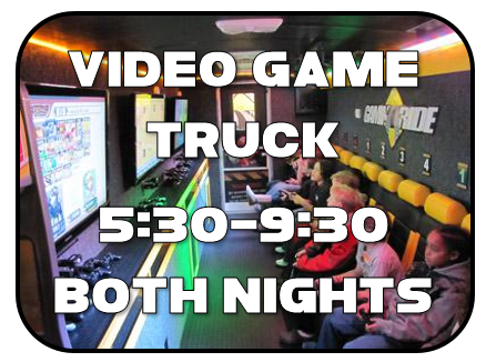 Video Game Truck 5:30-9:30 pm both nights
